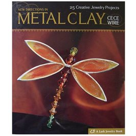 New Directions in Metal Clay - CeCe Wire